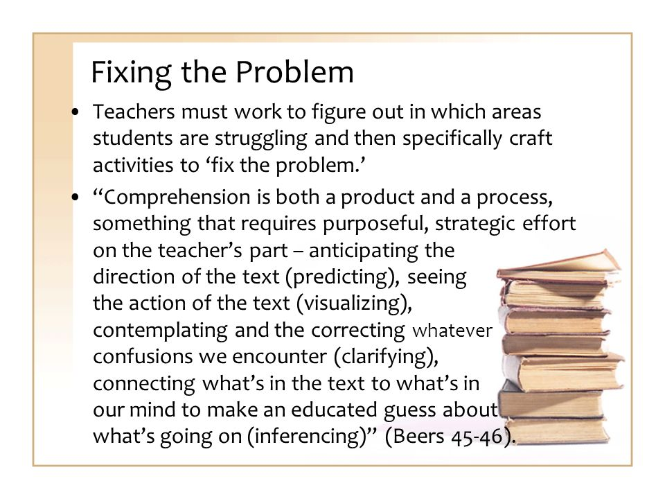 Fixing the Problem Teachers must work to figure out in which areas students are struggling and then specifically craft activities to fix the problem.