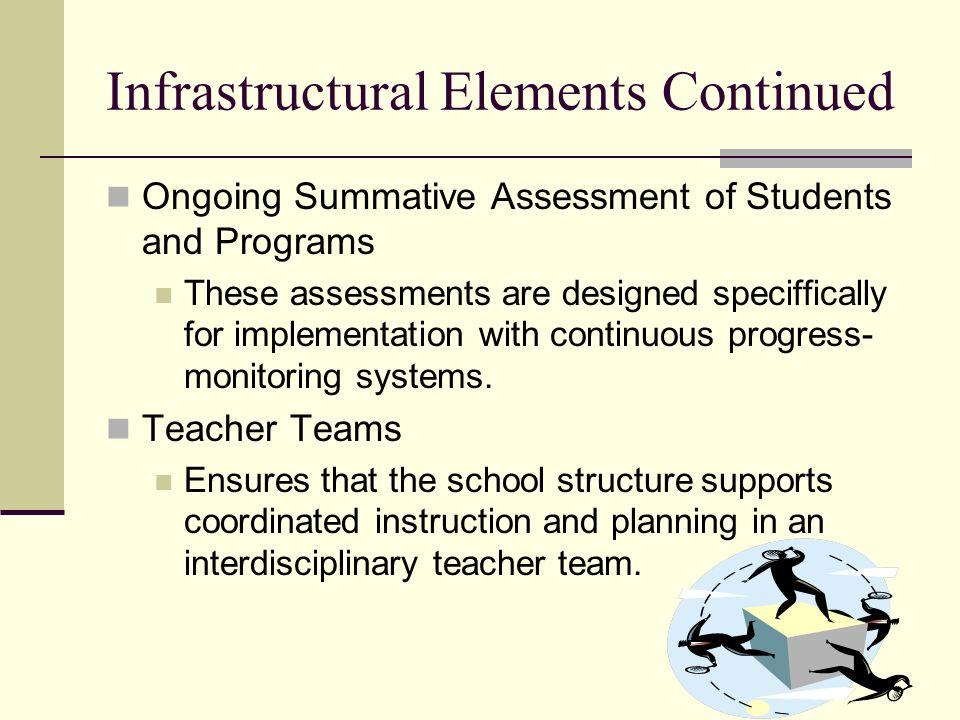 Infrastructural Elements Continued Ongoing Summative Assessment of Students and Programs These assessments are designed speciffically for implementati