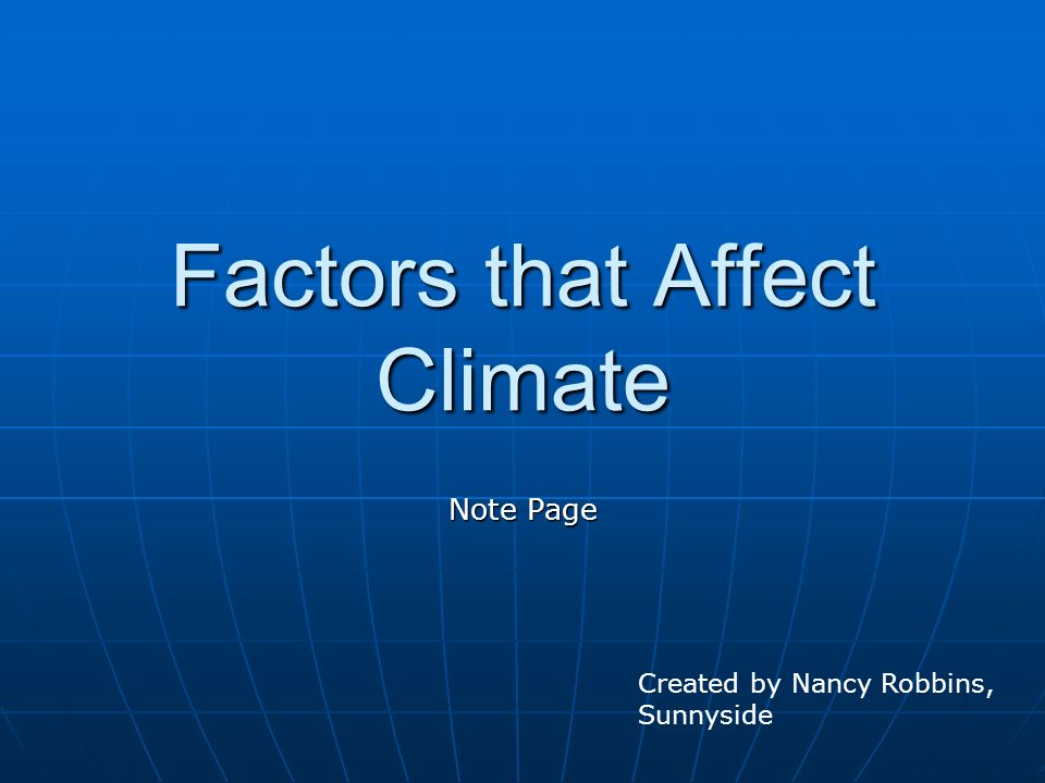 Factors that Affect Climate Note Page Created by Nancy Robbins, Sunnyside