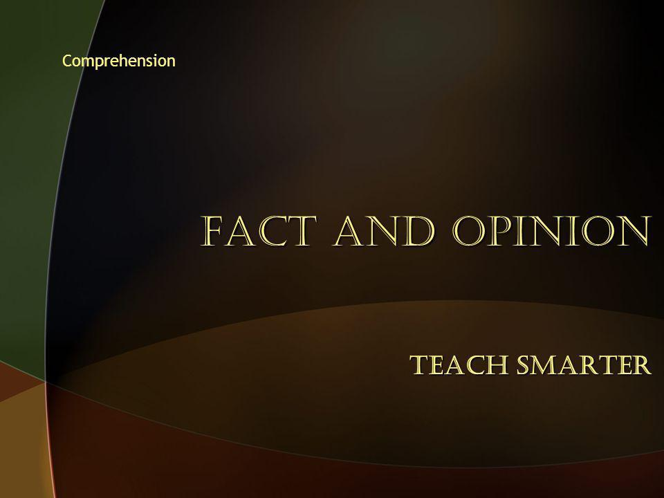 FACT AND OPINION Teach Smarter Comprehension