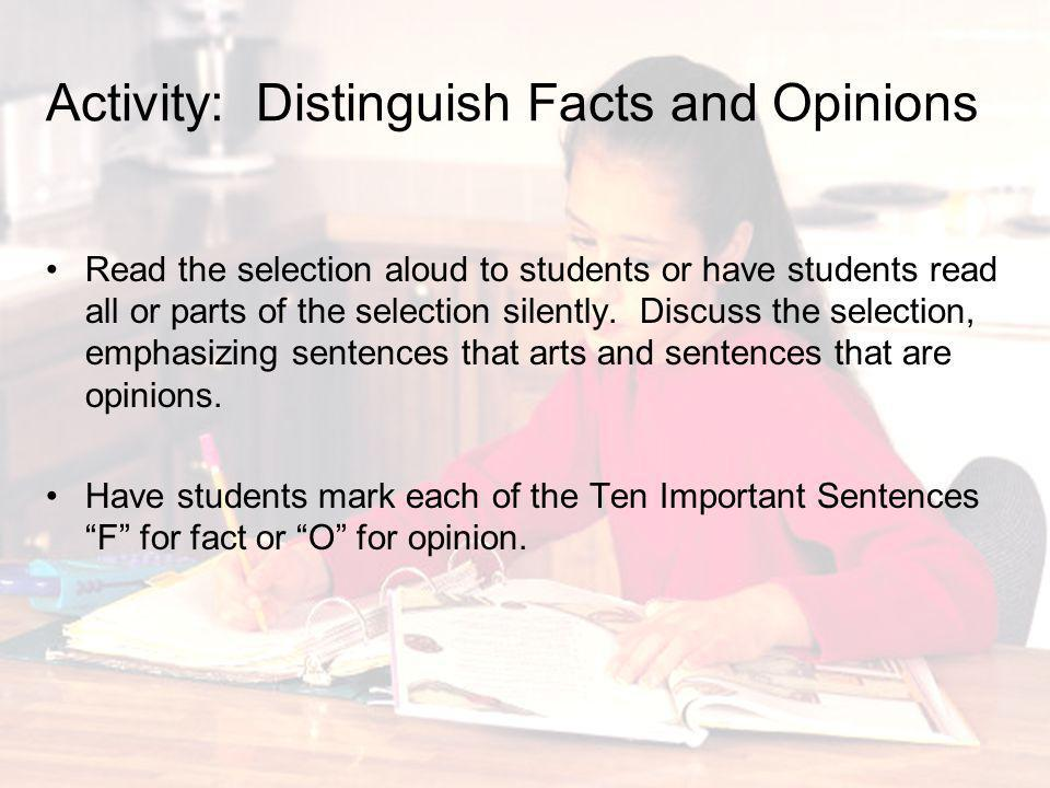 Activity: Distinguish Facts and Opinions Read the selection aloud to students or have students read all or parts of the selection silently. Discuss th