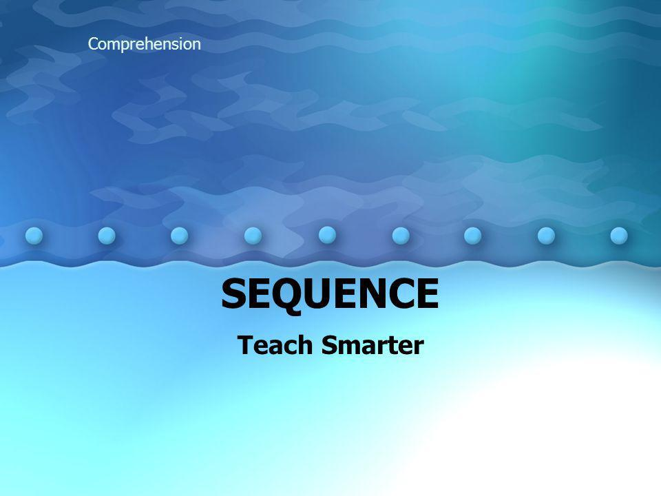 SEQUENCE Teach Smarter Comprehension