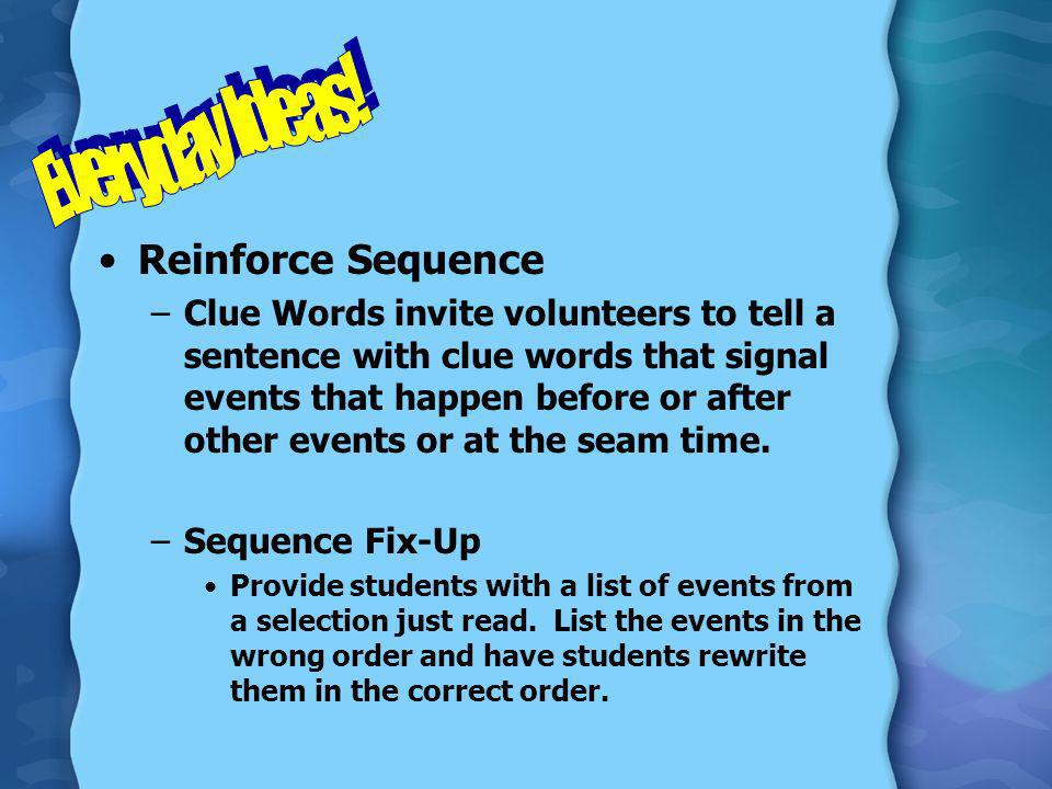 Reinforce Sequence –Clue Words invite volunteers to tell a sentence with clue words that signal events that happen before or after other events or at