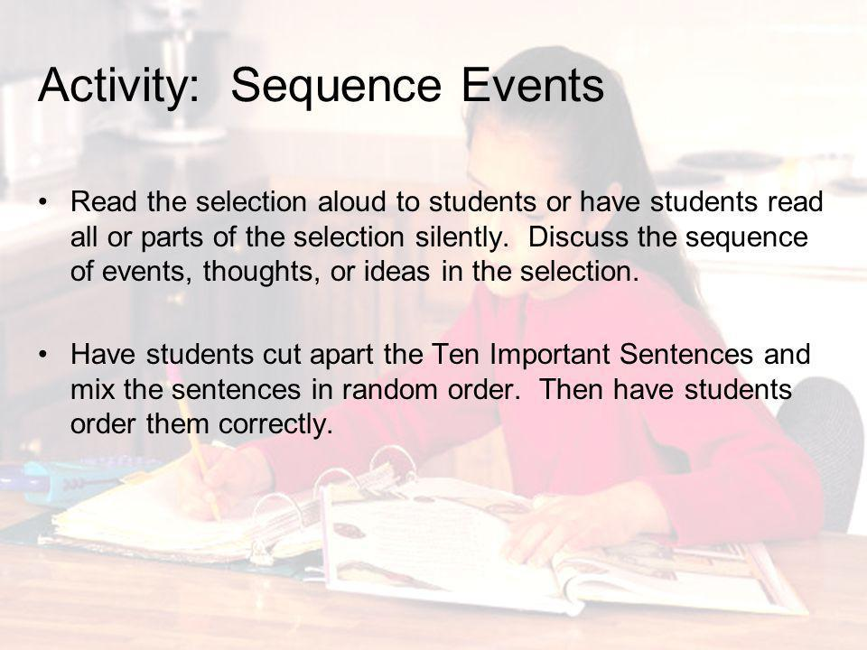 Activity: Sequence Events Read the selection aloud to students or have students read all or parts of the selection silently. Discuss the sequence of e