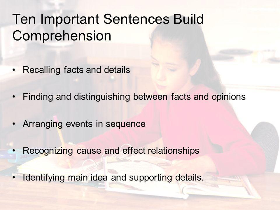 Ten Important Sentences Build Comprehension Recalling facts and details Finding and distinguishing between facts and opinions Arranging events in sequ