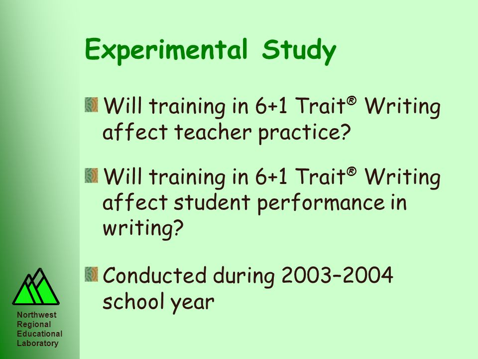 Northwest Regional Educational Laboratory Experimental Study Will training in 6+1 Trait ® Writing affect teacher practice? Will training in 6+1 Trait