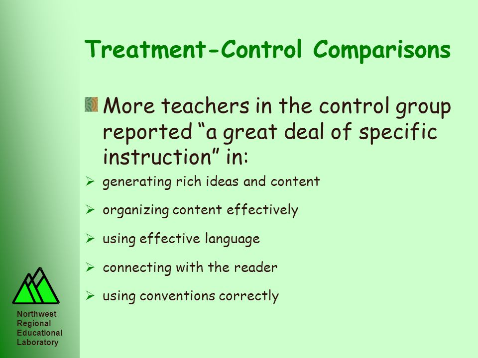 Northwest Regional Educational Laboratory Treatment-Control Comparisons More teachers in the control group reported a great deal of specific instructi