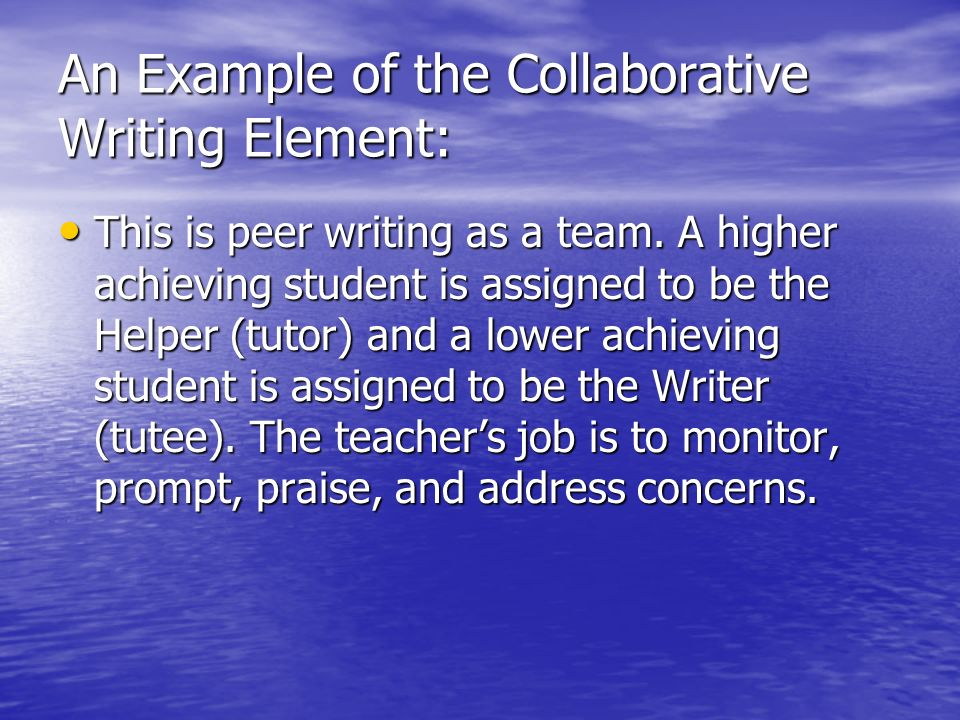 An Example of the Collaborative Writing Element: This is peer writing as a team.