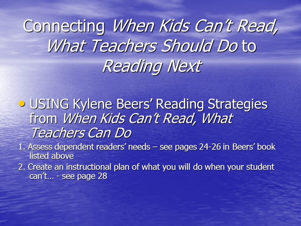 Connecting When Kids Cant Read, What Teachers Should Do to Reading Next USING Kylene Beers Reading Strategies from When Kids Cant Read, What Teachers Can Do USING Kylene Beers Reading Strategies from When Kids Cant Read, What Teachers Can Do 1.
