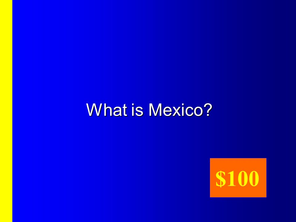 What is Mexico? $100