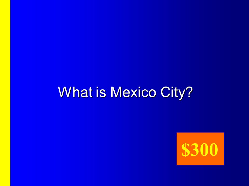What is Mexico City? $300