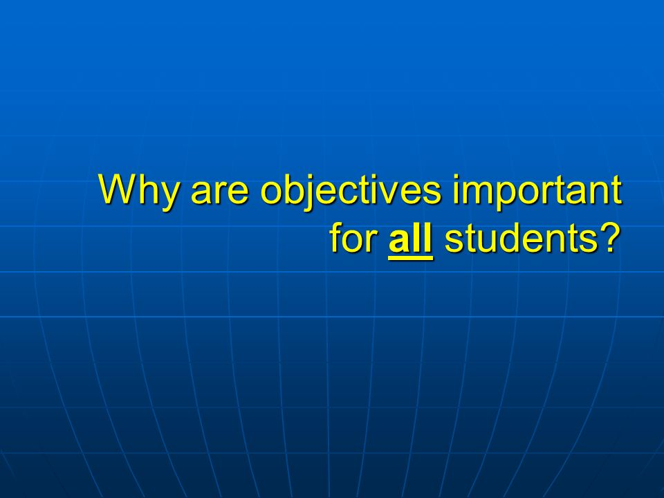 Why are objectives important for all students?