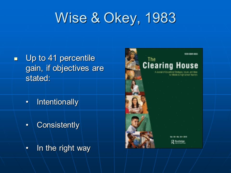 Wise & Okey, 1983 Up to 41 percentile gain, if objectives are stated: Up to 41 percentile gain, if objectives are stated: IntentionallyIntentionally C