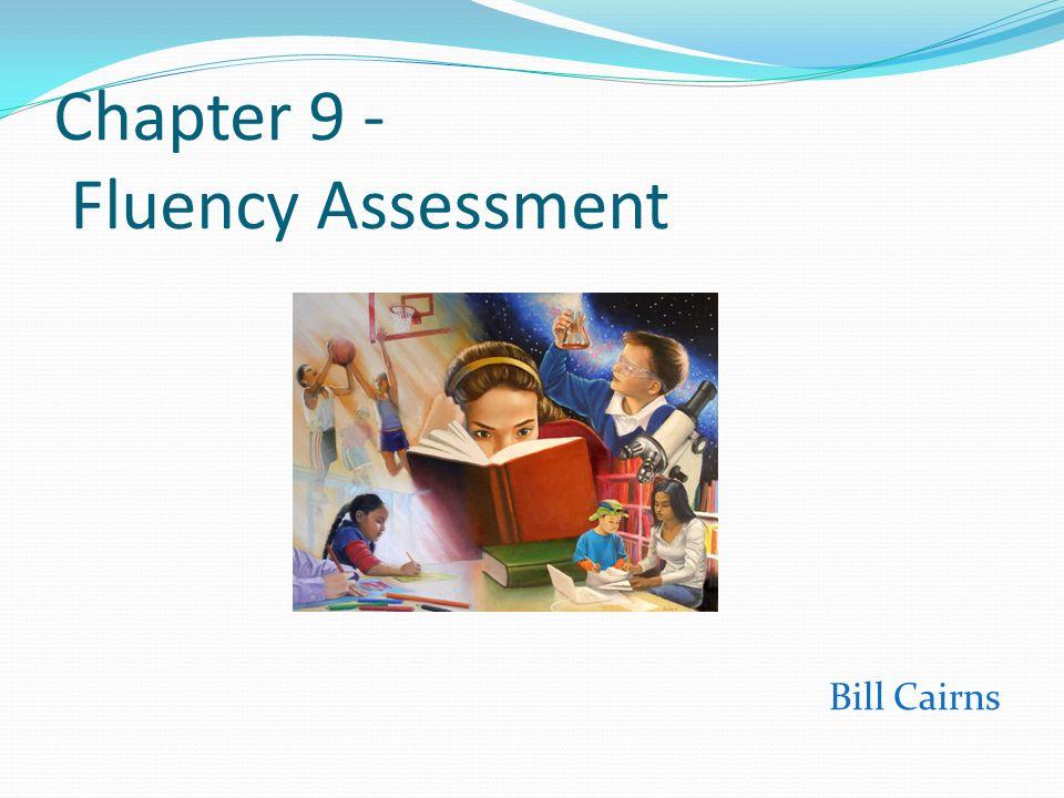 Chapter 9 - Fluency Assessment Bill Cairns