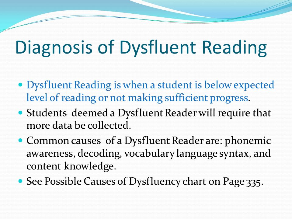 Diagnosis of Dysfluent Reading Dysfluent Reading is when a student is below expected level of reading or not making sufficient progress. Students deem