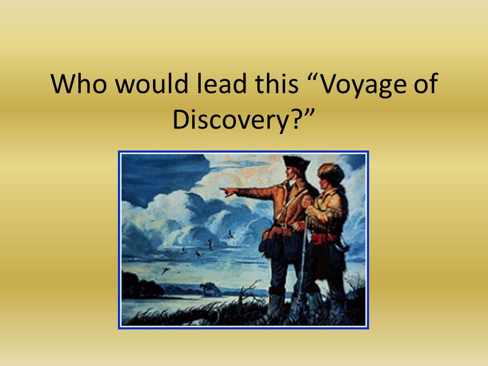 Who would lead this Voyage of Discovery