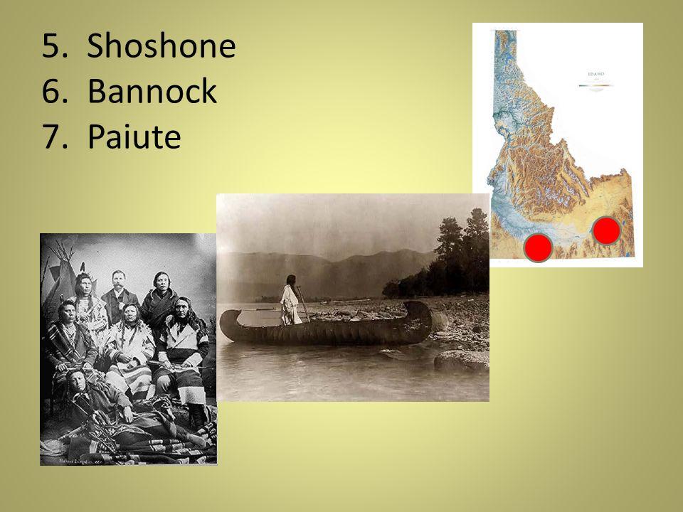 5. Shoshone 6. Bannock 7. Paiute