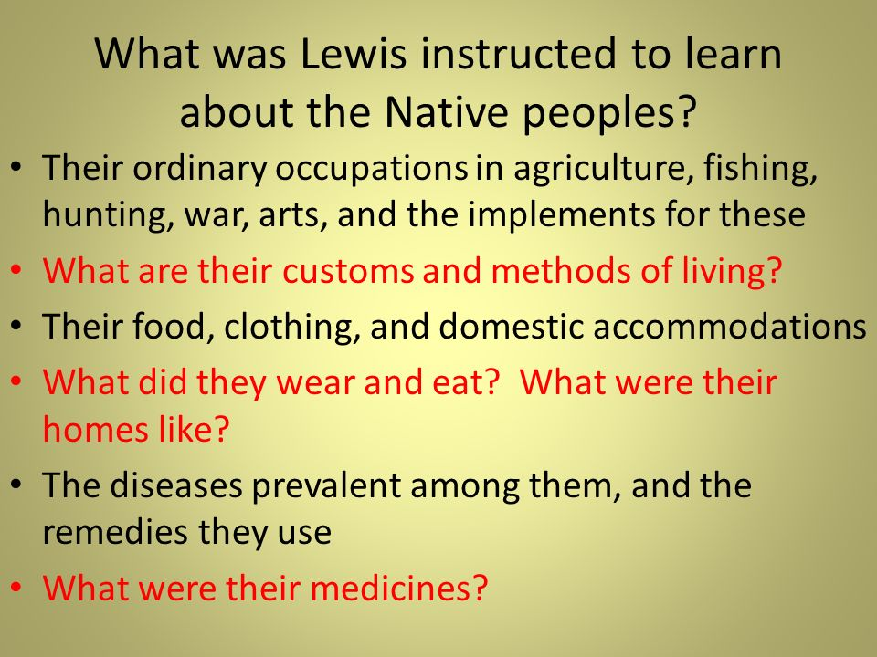 What was Lewis instructed to learn about the Native peoples? Their ordinary occupations in agriculture, fishing, hunting, war, arts, and the implement