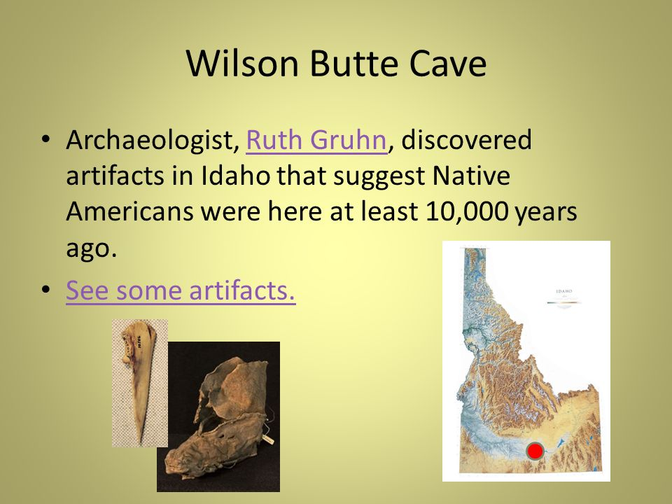 Wilson Butte Cave Archaeologist, Ruth Gruhn, discovered artifacts in Idaho that suggest Native Americans were here at least 10,000 years ago.Ruth Gruh