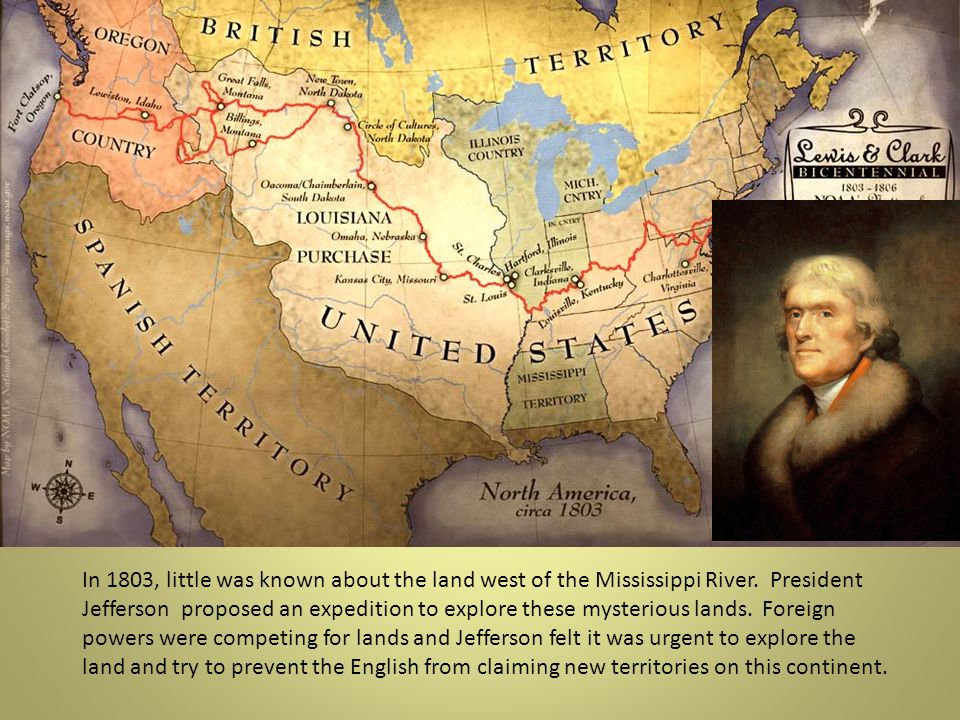 In 1803, little was known about the land west of the Mississippi River. President Jefferson proposed an expedition to explore these mysterious lands.