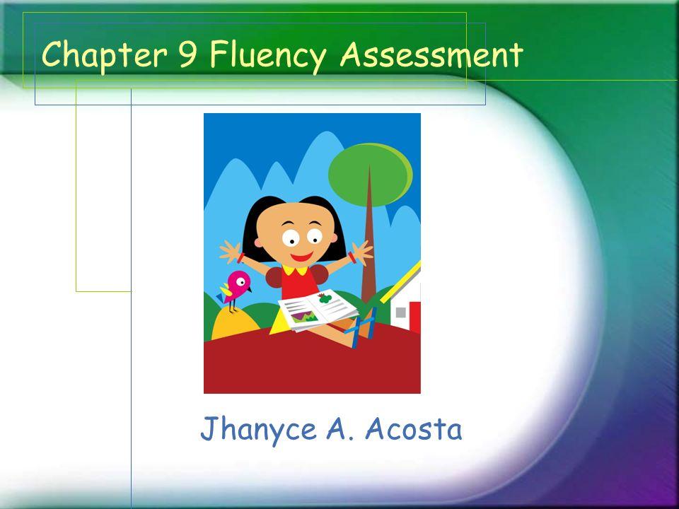 Chapter 9 Fluency Assessment Jhanyce A. Acosta