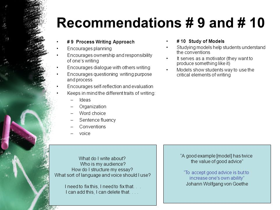 Recommendations # 9 and # 10 # 9 Process Writing Approach Encourages planning Encourages ownership and responsibility of ones writing Encourages dialo