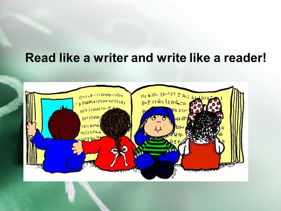 Read like a writer and write like a reader!