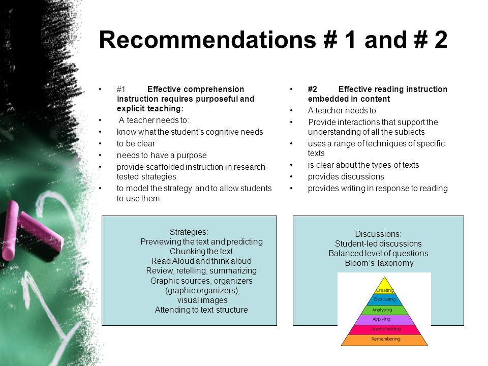 Recommendations # 1 and # 2 #1Effective comprehension instruction requires purposeful and explicit teaching: A teacher needs to: know what the student