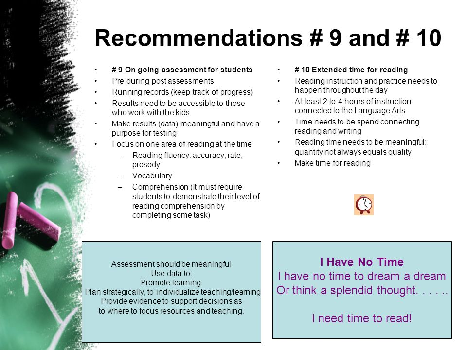 Recommendations # 9 and # 10 # 9 On going assessment for students Pre-during-post assessments Running records (keep track of progress) Results need to