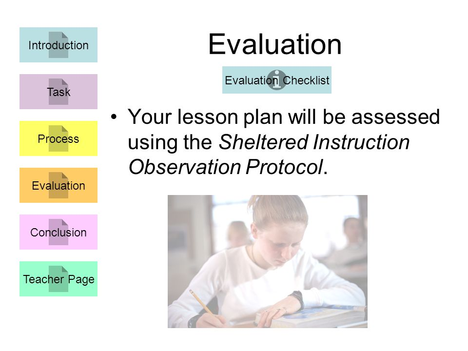 Evaluation Your lesson plan will be assessed using the Sheltered Instruction Observation Protocol.