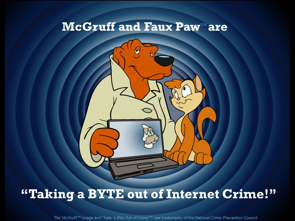 The McGruff image and Take a Bite Out of Crime are trademarks of the National Crime Prevention Council. SM Taking a BYTE out of Internet Crime! McGruf