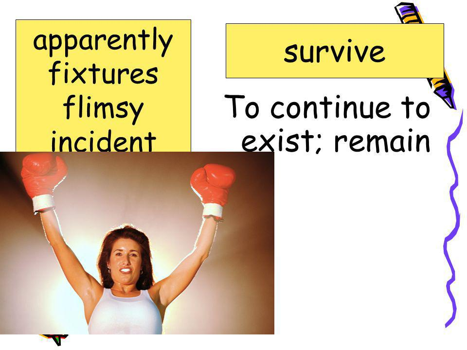 Easily torn or broken: not strongly made flimsy apparently fixtures flimsy incident subscribe survive