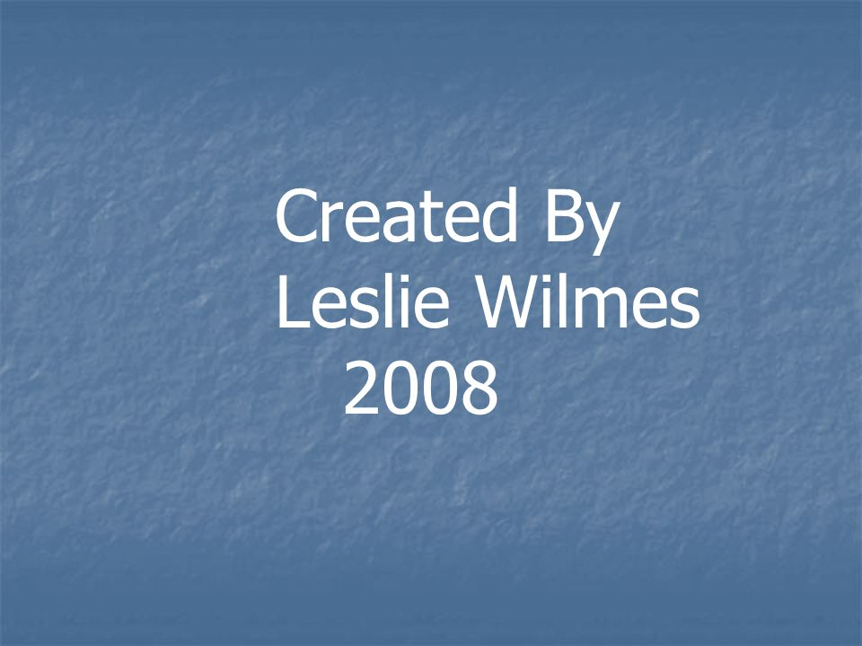 Created By Leslie Wilmes 2008