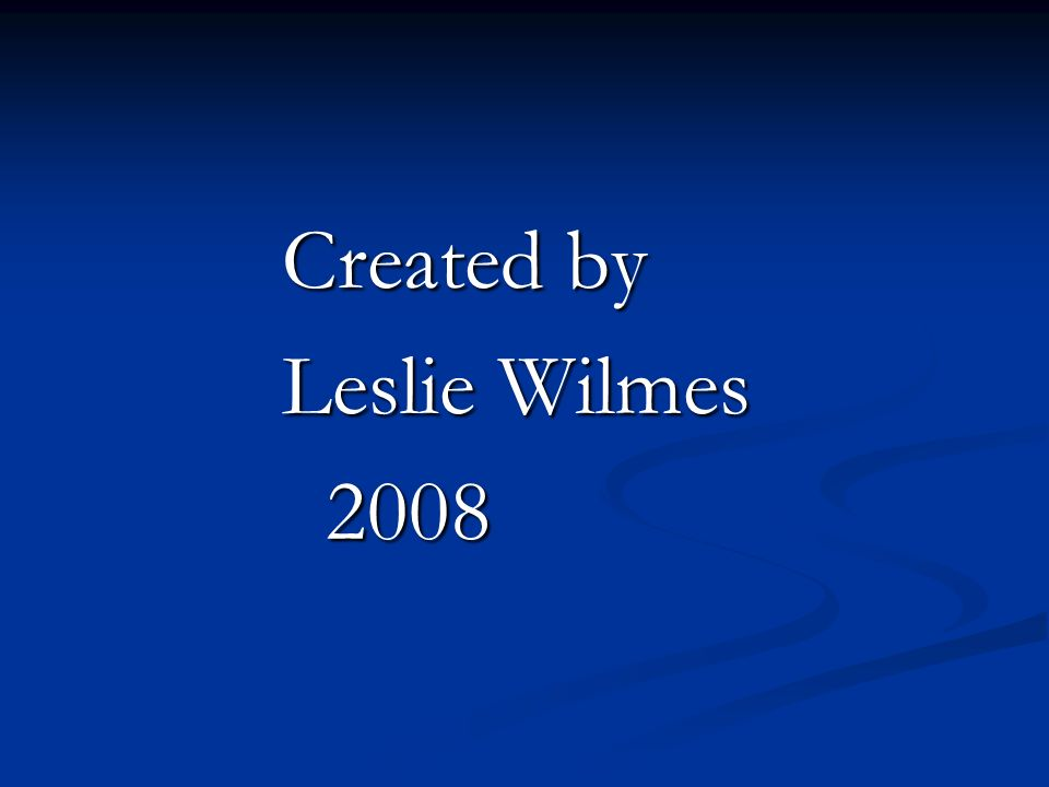 Created by Leslie Wilmes 2008 2008