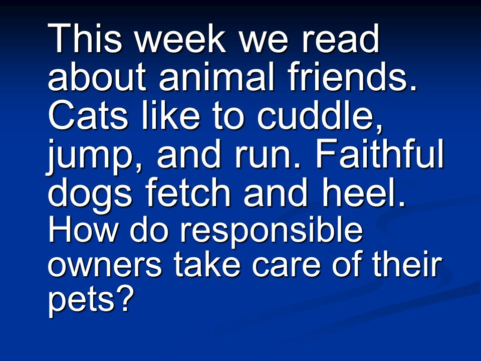 This week we read about animal friends. Cats like to cuddle, jump, and run.