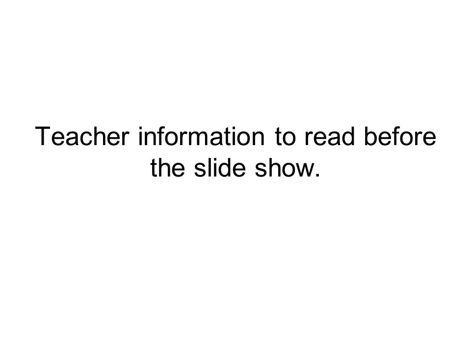 Teacher information to read before the slide show.