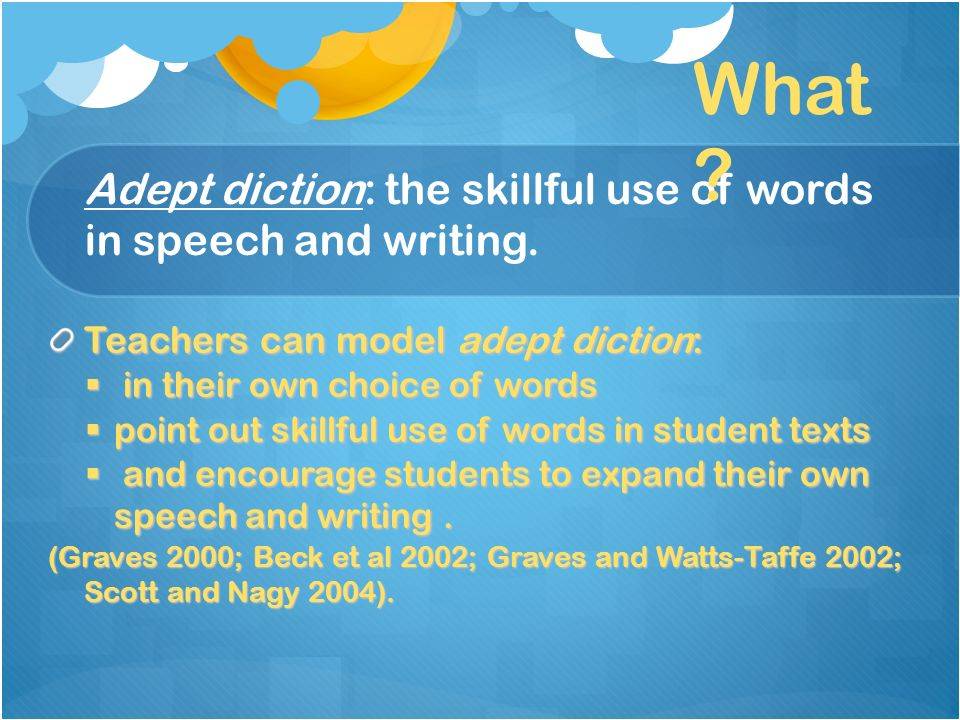 Adept diction: the skillful use of words in speech and writing.