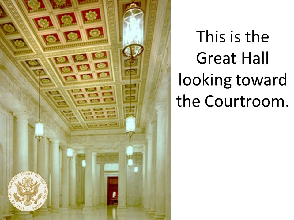 This is inside the Supreme Court Building.