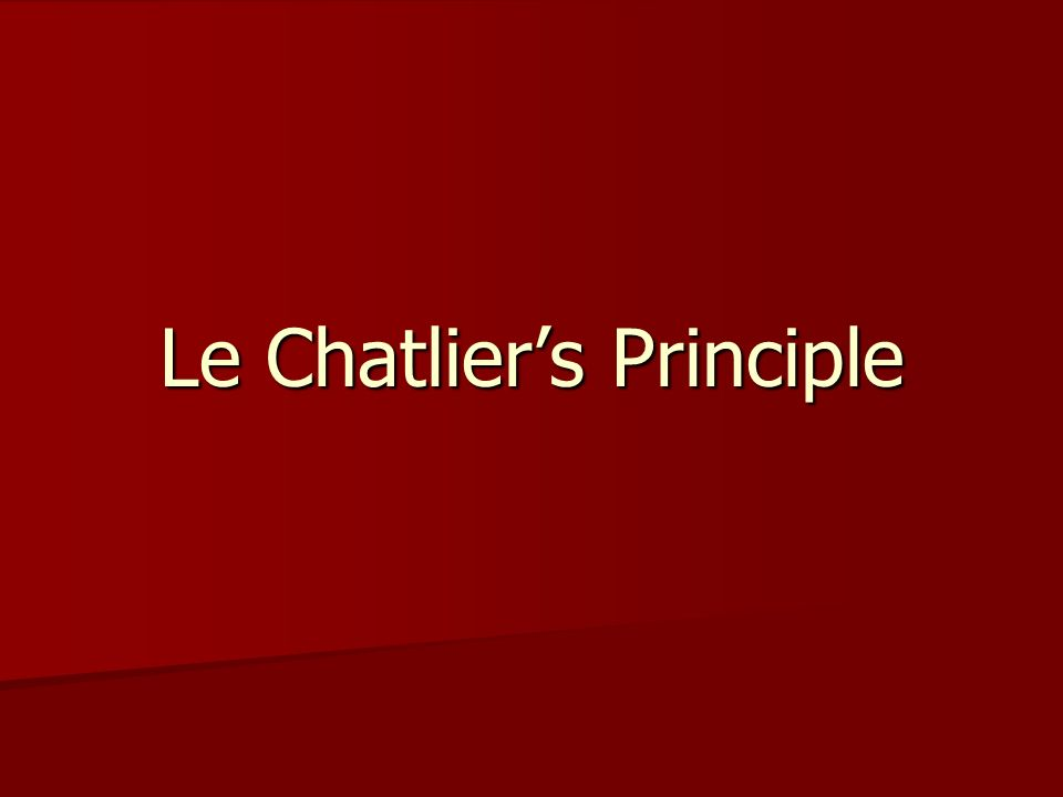 Le Chatliers Principle For example: Consider the reaction A + B C H = -453 kJ/mol 3) A catalyst is added to the system