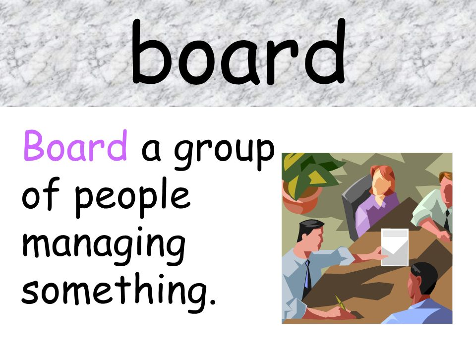 board Board a group of people managing something.