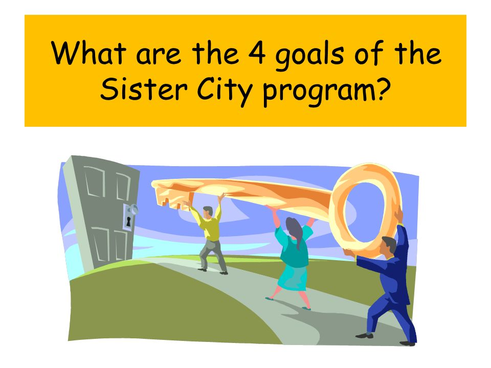 What are the 4 goals of the Sister City program