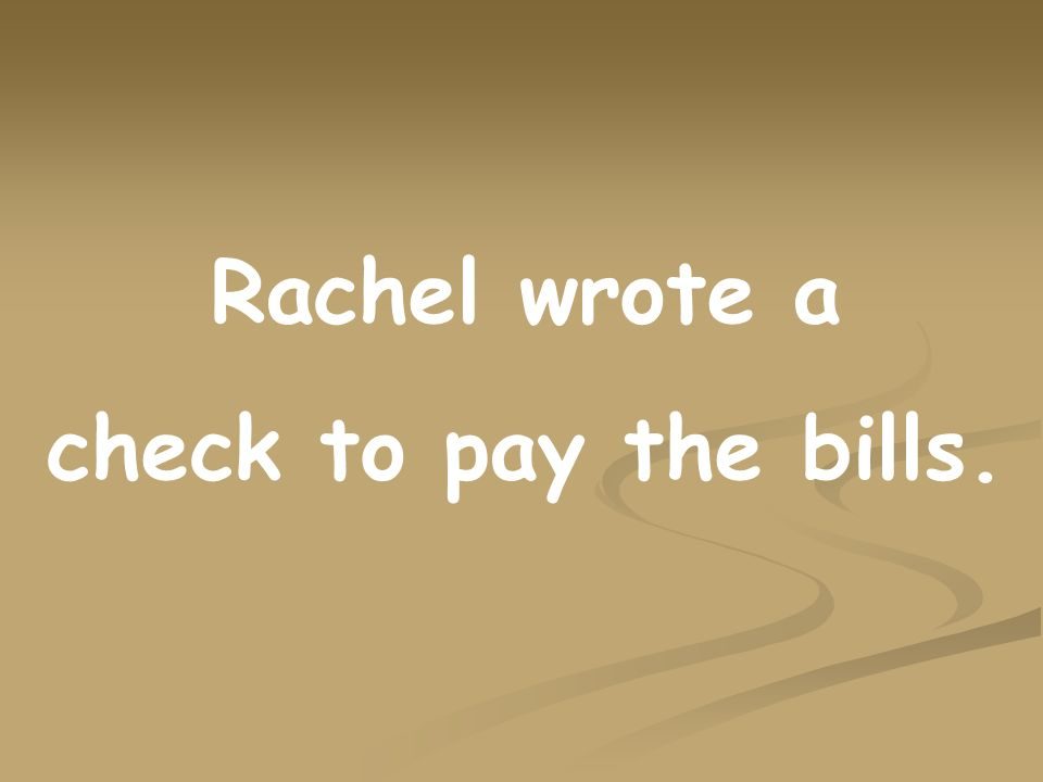 Rachel wrote a check to pay the bills.