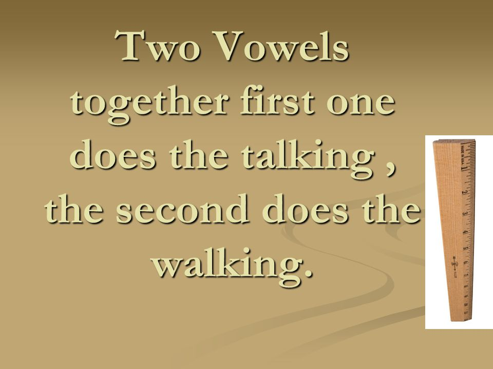 CVV/C When two vowels appear together in a word or syllable the first usually stands for its long sound, and the second is silent.
