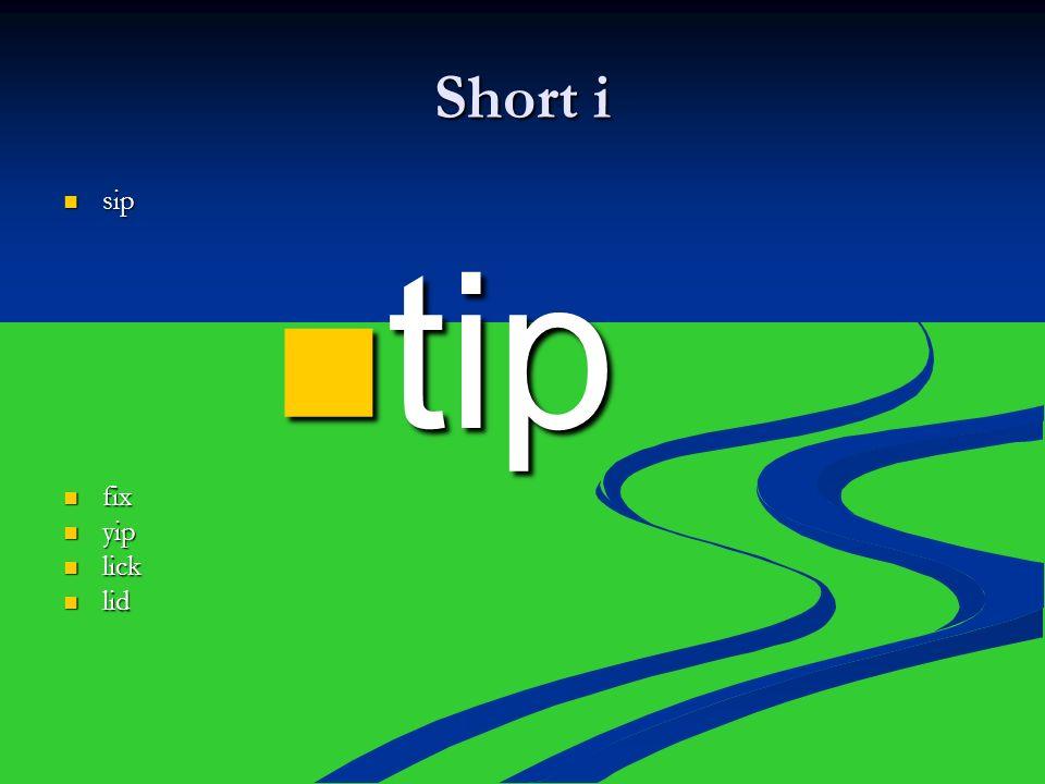Short i sip sip tip tip fix fix yip yip lick lick lid lid