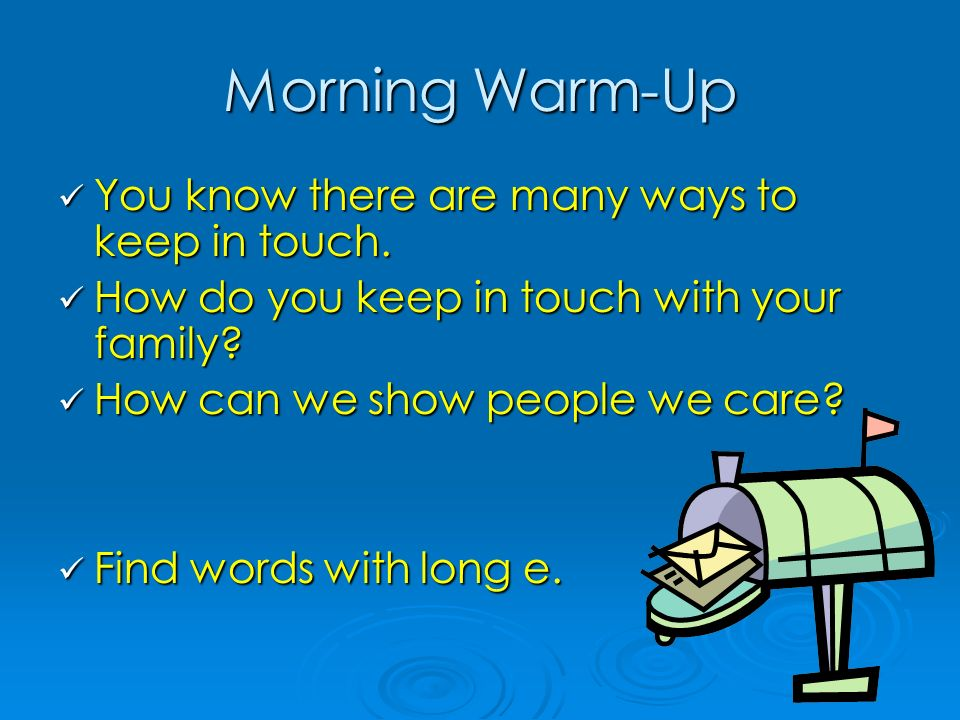 Morning Warm-Up You know there are many ways to keep in touch. You know there are many ways to keep in touch. How do you keep in touch with your famil