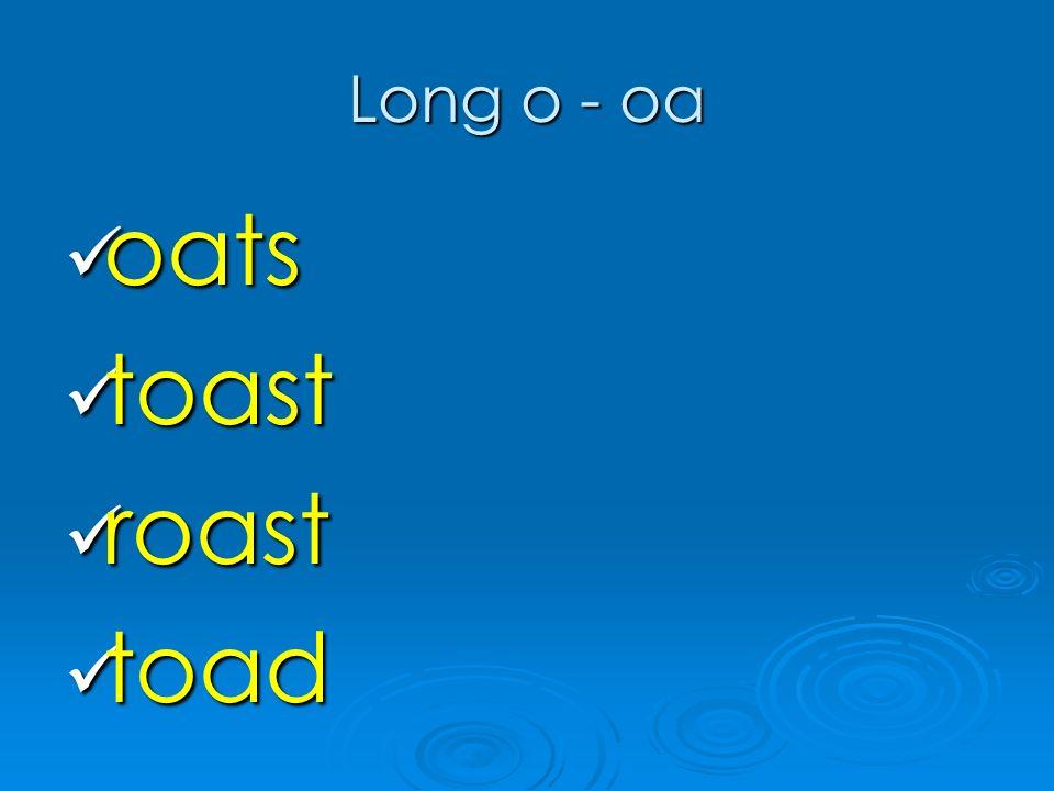 Long o - oa oats oats toast toast roast roast toad toad