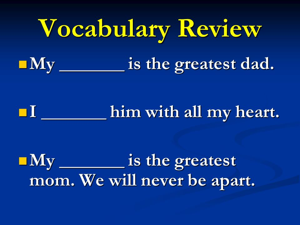 Vocabulary Review My _______ is the greatest dad. My _______ is the greatest dad.