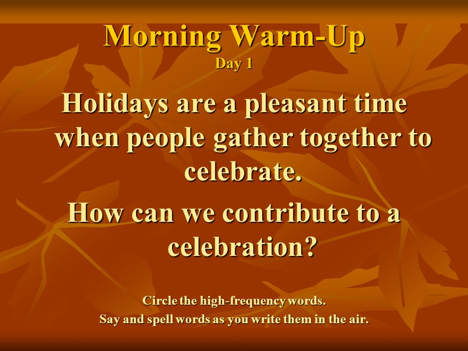 Morning Warm-Up Day 1 Holidays are a pleasant time when people gather together to celebrate.