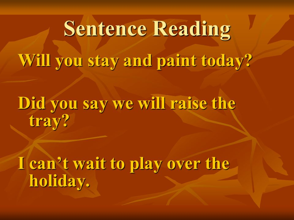 Sentence Reading Will you stay and paint today? Did you say we will raise the tray? I cant wait to play over the holiday.