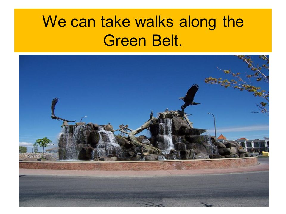 We can take walks along the Green Belt.